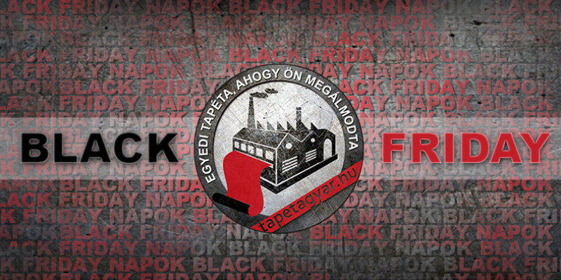 Black Friday napok a Tapétagyárnál